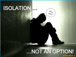 ISOLATION  …                …NOT AN OPTION!