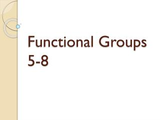 Functional Groups 5-8