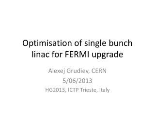 Optimisation of single bunch  linac  for FERMI upgrade