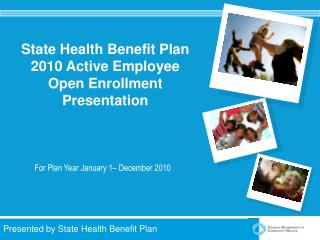 State Health Benefit Plan 2010 Active Employee Open Enrollment Presentation