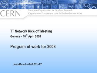 TT Network Kick-off Meeting Geneva – 10 th  April 2008 Program of work for 2008