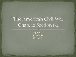 The American Civil War Chap. 12 Section 1-4