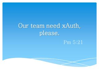 Our team need  xAuth , please.