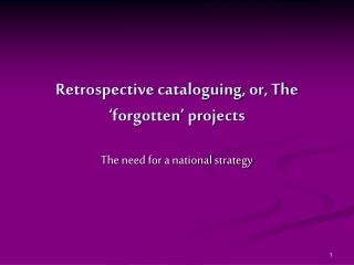 Retrospective cataloguing, or, The  forgotten  projects