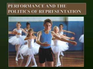 PERFORMANCE AND THE POLITICS OF REPRESENTATION