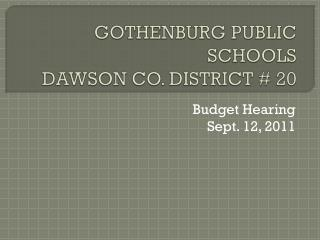GOTHENBURG PUBLIC SCHOOLS DAWSON CO. DISTRICT # 20