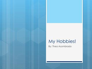 My Hobbies!