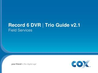 Record 6 DVR  | Trio Guide v2.1 Field Services