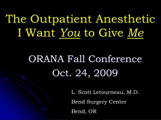 The Outpatient Anesthetic  I Want  You  to Give  Me