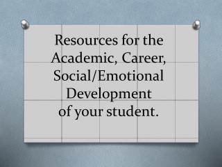 Resources for the Academic, Career, Social/Emotional Development  of your student.