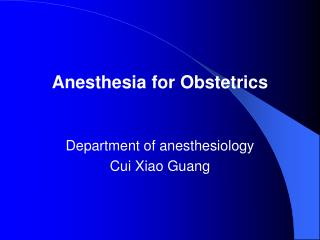 Anesthesia for Obstetrics Department of anesthesiology Cui Xiao Guang