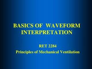 BASICS OF  WAVEFORM INTERPRETATION