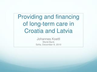 Providing and  financing of long-term care in  Croatia and Latvia