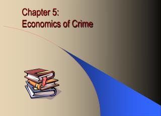 Chapter 5: Economics of Crime