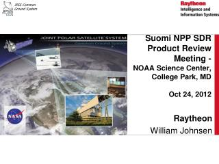 Suomi  NPP SDR Product Review Meeting -  NOAA Science Center, College Park, MD Oct 24, 2012
