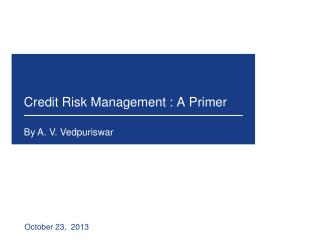 Credit Risk Management : A Primer