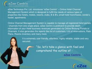 """So, let's take a glance with feel and comprehend the outline of -  eZee Centrix ""."