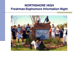 NORTHSHORE HIGH  Freshman/Sophomore Information Night