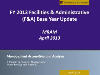 FY 2013 Facilities & Administrative (F&A) Base Year Update MRAM  April 2013