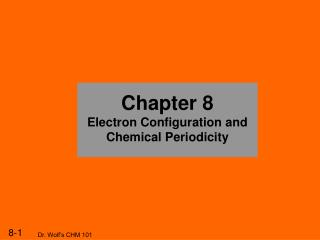 Chapter 8 Electron Configuration and  Chemical Periodicity