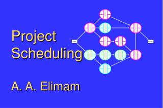 Project Scheduling A. A. Elimam
