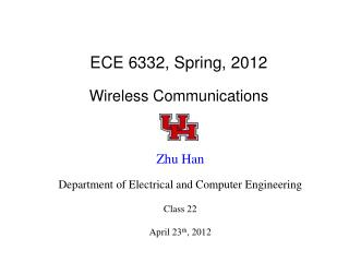 ECE 6332, Spring, 2012 Wireless Communications