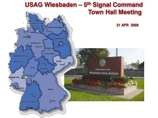 USAG Wiesbaden – 5 th  Signal Command 				Town Hall Meeting 					21 APR  2009
