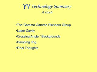 γγ  Technology Summary A. Finch