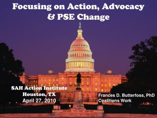 Focusing on Action, Advocacy & PSE Change