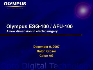 Olympus ESG-100 / AFU-100 A new dimension in electrosurgery