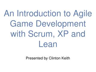 An Introduction to Agile Game Development with Scrum, XP and Lean