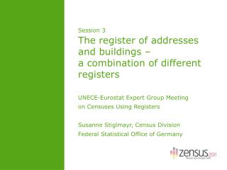 Session 3 The register of addresses and buildings –  a combination of different registers