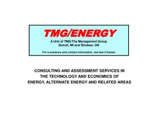 TMG / ENERGY A Unit of TMG/The Management Group Detroit, MI and Windsor, ON For a summary and contact information, see l