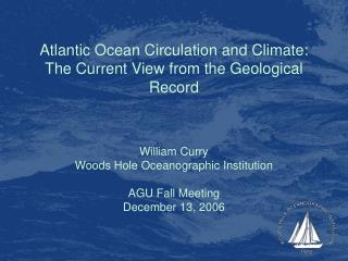 Atlantic Ocean Circulation and Climate: The Current View from the Geological Record