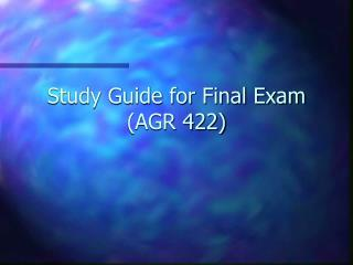Study Guide for Final Exam (AGR 422)