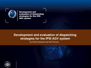 Development and evaluation of dispatching strategies for the IPSI AGV system