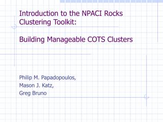 Introduction to the NPACI Rocks Clustering Toolkit: Building Manageable COTS Clusters