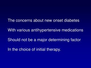 The concerns about new onset diabetes With various antihypertensive medications