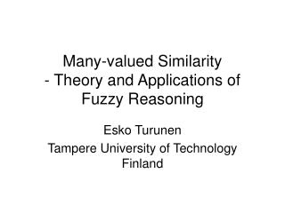 Many-valued Similarity - Theory and Applications of Fuzzy Reasoning