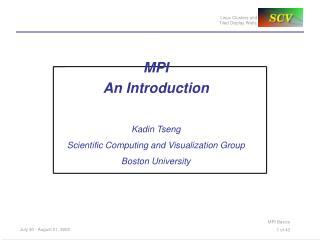 MPI An Introduction Kadin Tseng Scientific Computing and Visualization Group Boston University