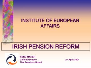 ANNE MAHER Chief Executive		21 April 2004 The Pensions Board