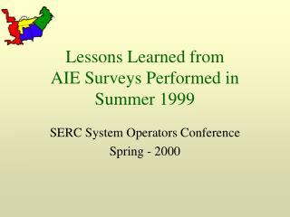 Lessons Learned from AIE Surveys Performed in Summer 1999