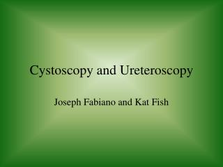 Cystoscopy and Ureteroscopy