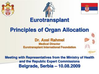 Eurotransplant - Principles of Organ Allocation Dr. Axel Rahmel Medical Director