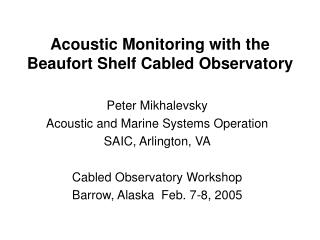 Acoustic Monitoring with the Beaufort Shelf Cabled Observatory