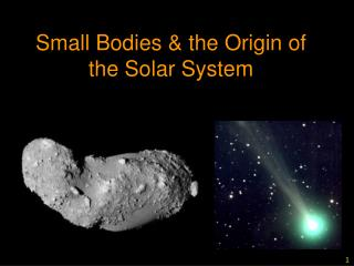Small Bodies & the Origin of the Solar System