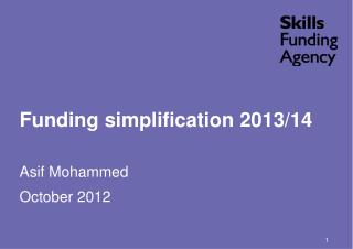 Funding simplification 2013/14 Asif Mohammed October 2012