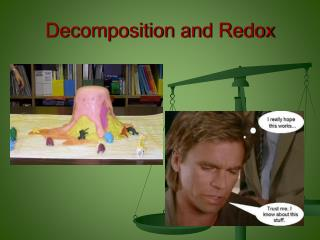 Decomposition and  Redox