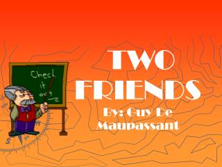 TWO            FRIENDS  By: Guy De Maupassant