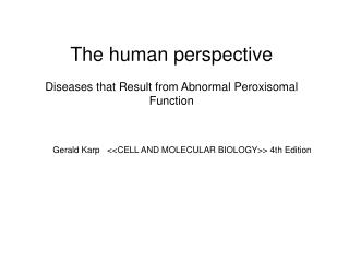 The human perspective Diseases that Result from Abnormal Peroxisomal Function